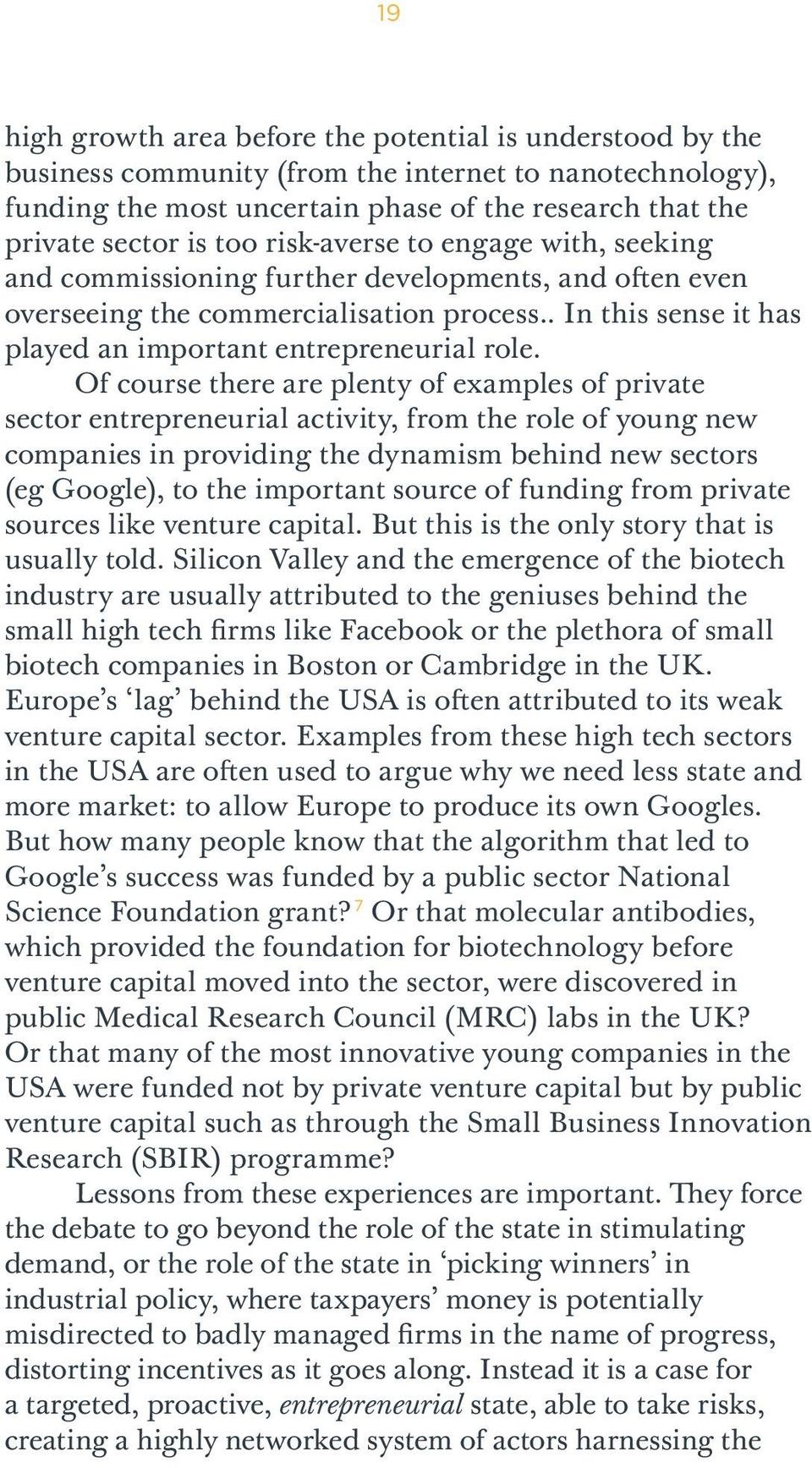 Of course there are plenty of examples of private sector entrepreneurial activity, from the role of young new companies in providing the dynamism behind new sectors (eg Google), to the important