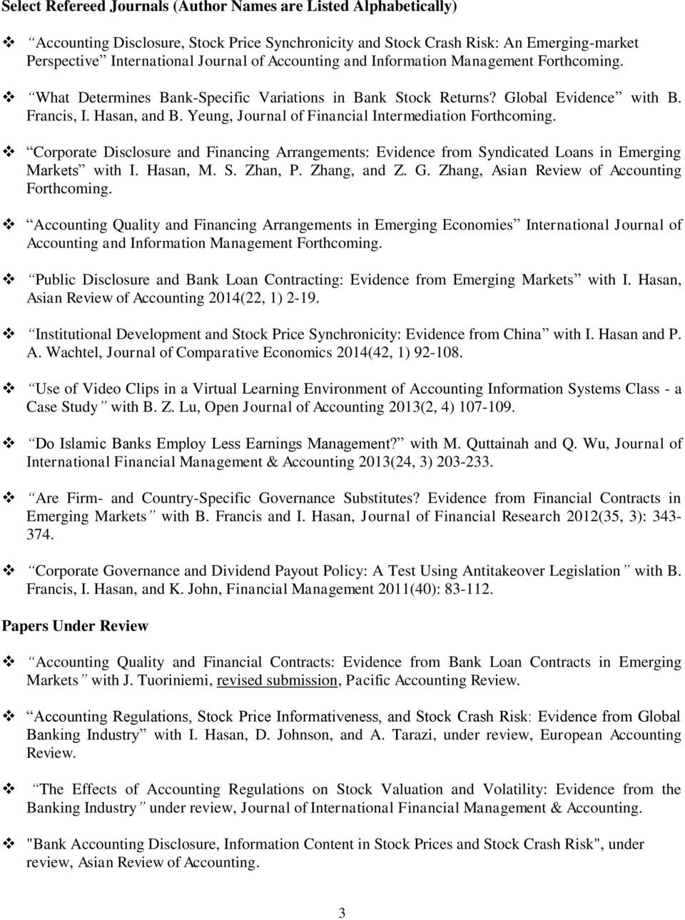 Yeung, Journal of Financial Intermediation Forthcoming. Corporate Disclosure and Financing Arrangements: Evidence from Syndicated Loans in Emerging Markets with I. Hasan, M. S. Zhan, P. Zhang, and Z.