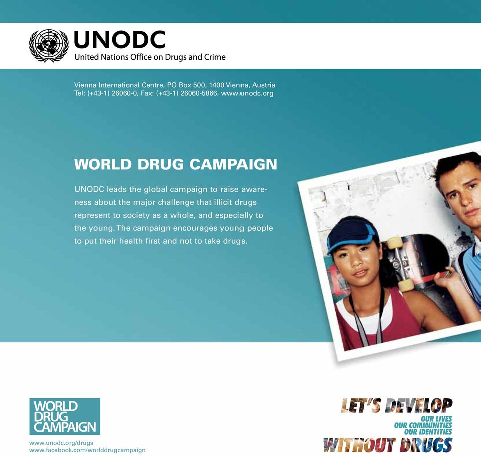 org World Drug Campaign UNODC leads the global campaign to raise awareness about the major challenge that