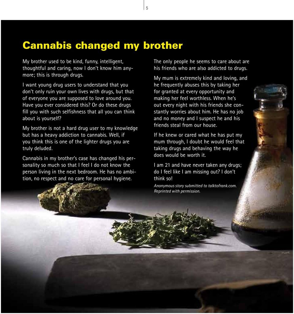 Or do these drugs fill you with such selfishness that all you can think about is yourself? My brother is not a hard drug user to my knowledge but has a heavy addiction to cannabis.