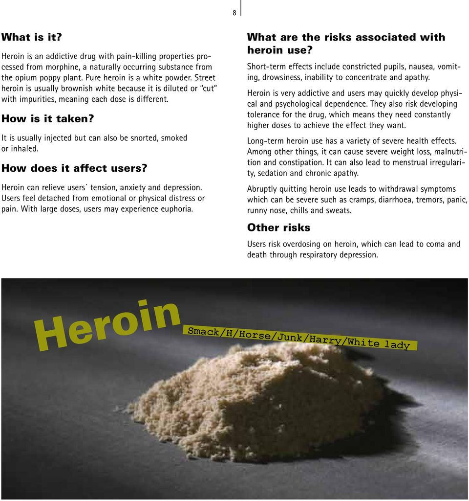 It is usually injected but can also be snorted, smoked or inhaled. How does it affect users? Heroin can relieve users tension, anxiety and depression.