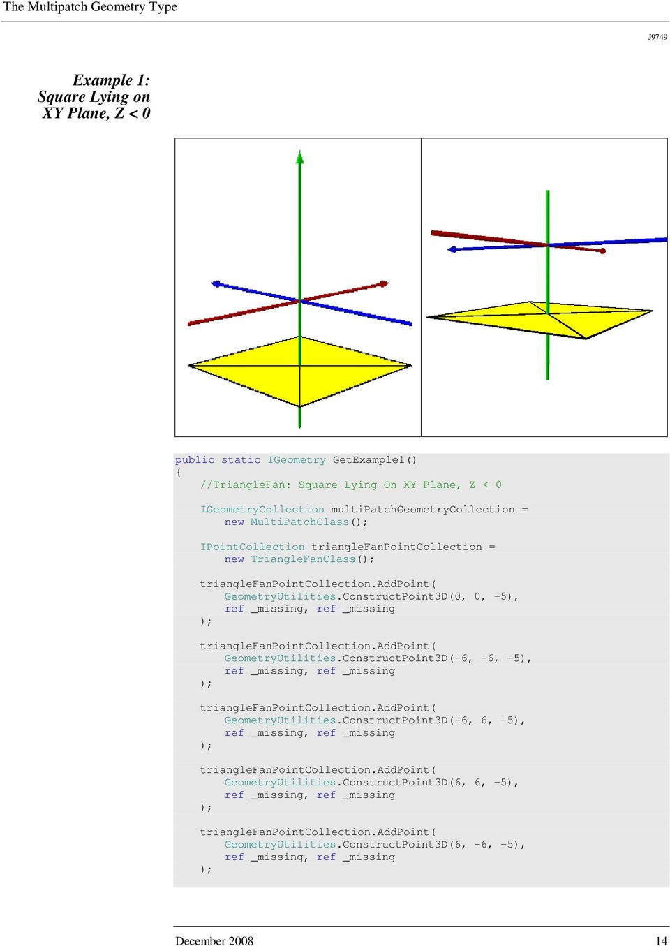 ConstructPoint3D(0, 0, -5), trianglefanpointcollection.addpoint( GeometryUtilities.ConstructPoint3D(-6, -6, -5), trianglefanpointcollection.addpoint( GeometryUtilities.ConstructPoint3D(-6, 6, -5), trianglefanpointcollection.