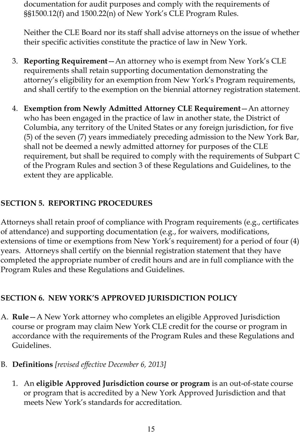 Reporting Requirement An attorney who is exempt from New York s CLE requirements shall retain supporting documentation demonstrating the attorney s eligibility for an exemption from New York s