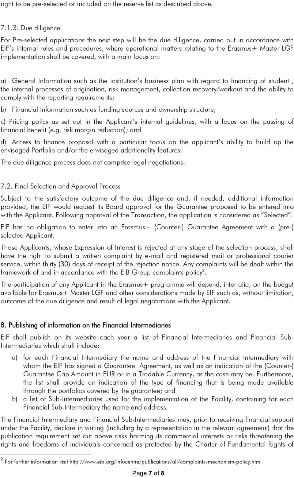 Erasmus+ Master LGF implementation shall be covered, with a main focus on: a) General Information such as the institution s business plan with regard to financing of student, the internal processes