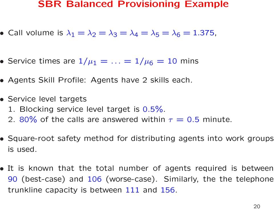 5 minute. Square-root safety method for distributing agents into work groups is used.