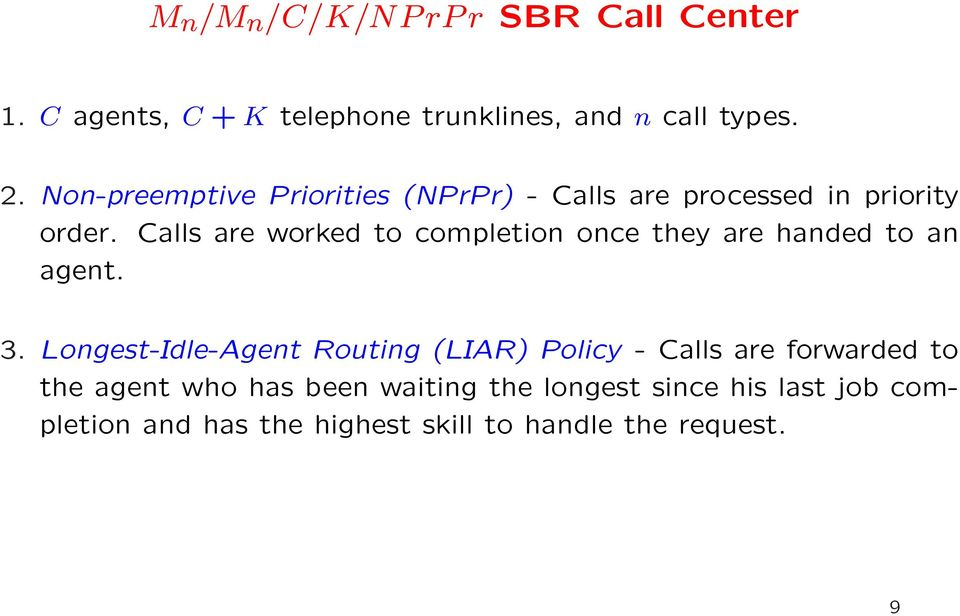 Calls are worked to completion once they are handed to an agent. 3.