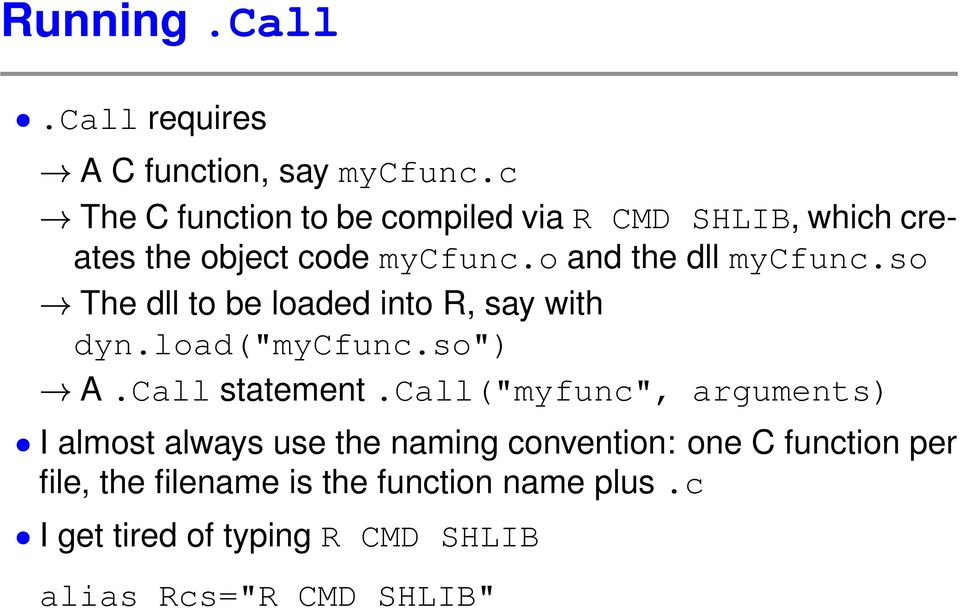 "so The dll to be loaded into R, say with dyn.load(""mycfunc.so"") A.Call statement."
