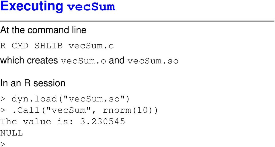 o and vecsum.so In an R session > dyn.