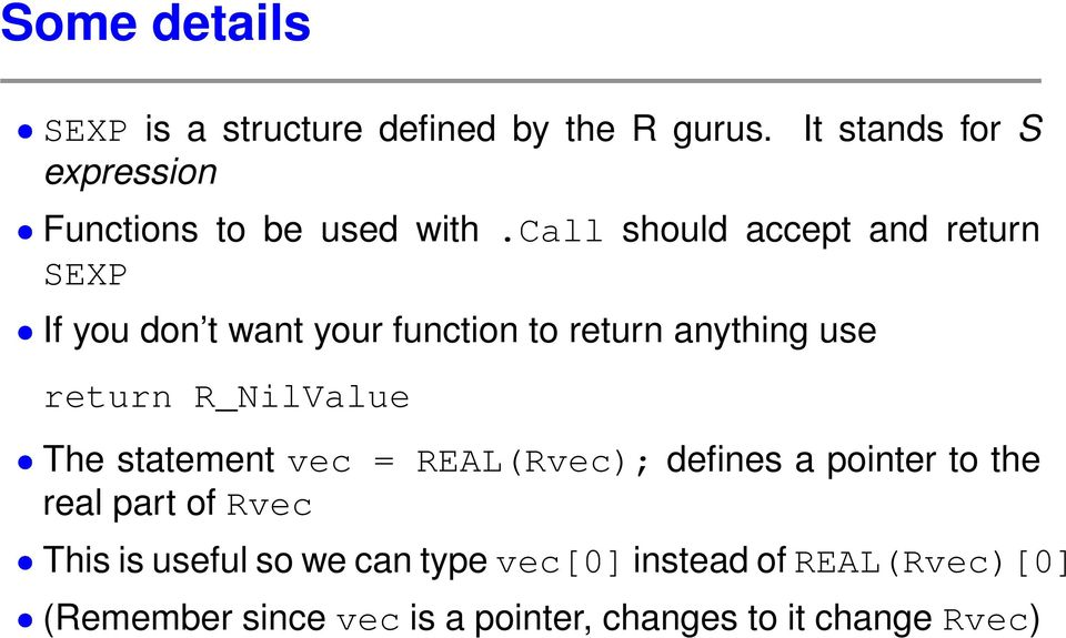 call should accept and return SEXP If you don t want your function to return anything use return