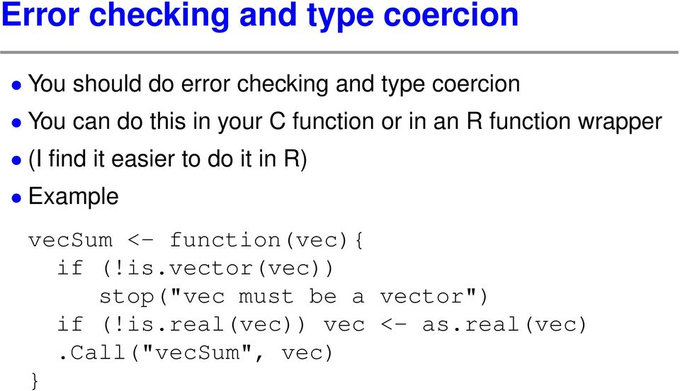 easier to do it in R) Example vecsum <- function(vec){ if (!is.