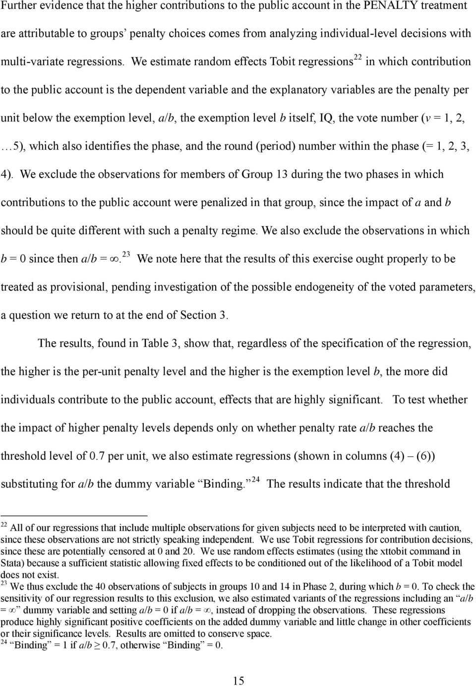 We estimate random effects Tobit regressions 22 in which contribution to the public account is the dependent variable and the explanatory variables are the penalty per unit below the exemption level,