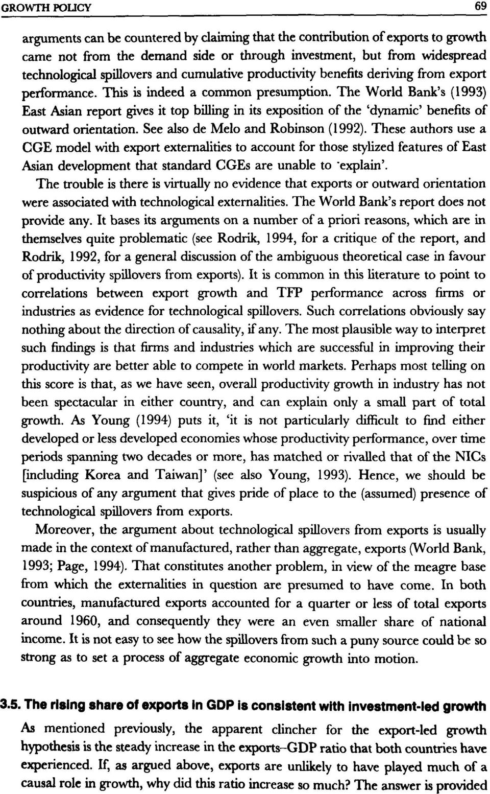 The World Bank's (1993) East Asian report gives it top billing in its exposition of the 'dynamic' benefits of outward orientation. See also de Melo and Robinson (1992).