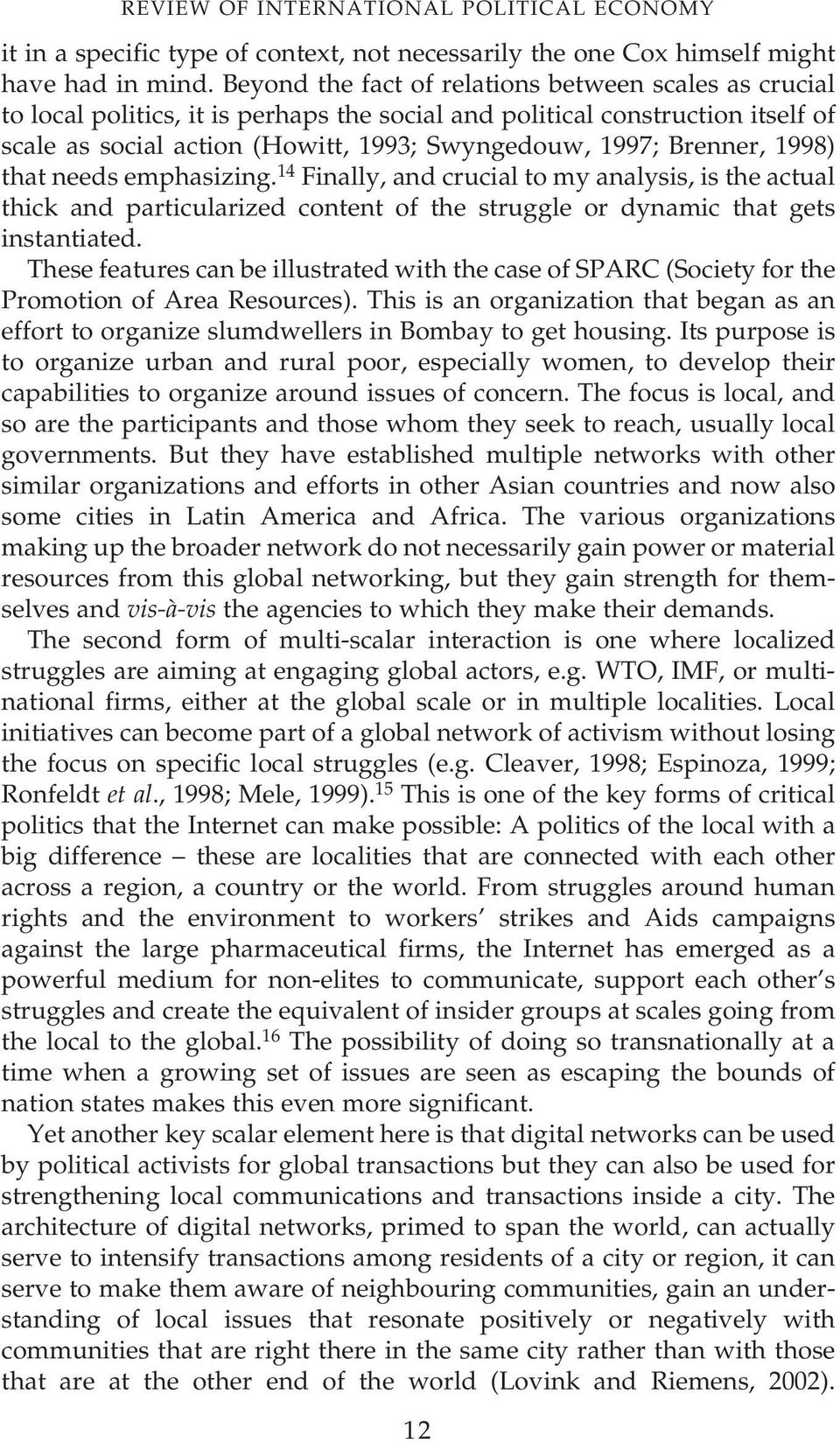 Brenner, 1998) that needs emphasizing. 14 Finally, and crucial to my analysis, is the actual thick and particularized content of the struggle or dynamic that gets instantiated.