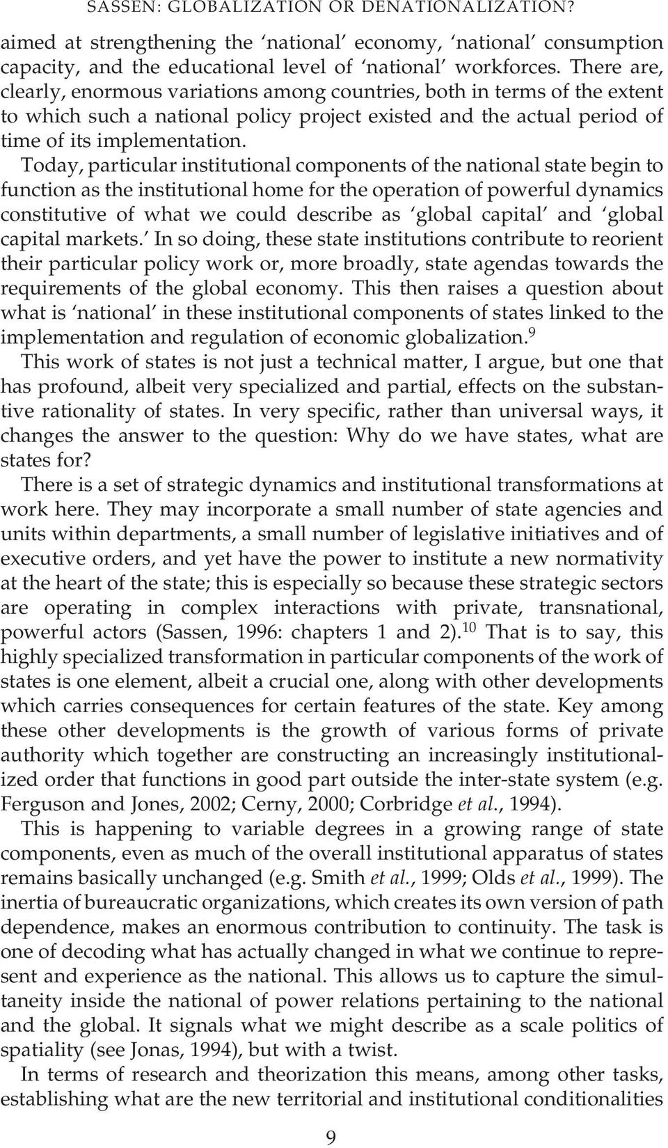 Today, particular institutional components of the national state begin to function as the institutional home for the operation of powerful dynamics constitutive of what we could describe as global