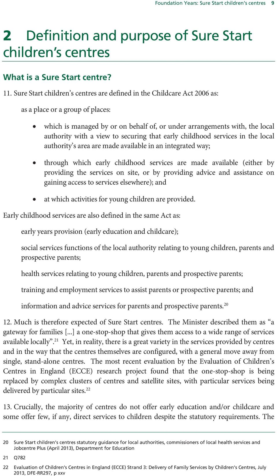 view to securing that early childhood services in the local authority s area are made available in an integrated way; through which early childhood services are made available (either by providing