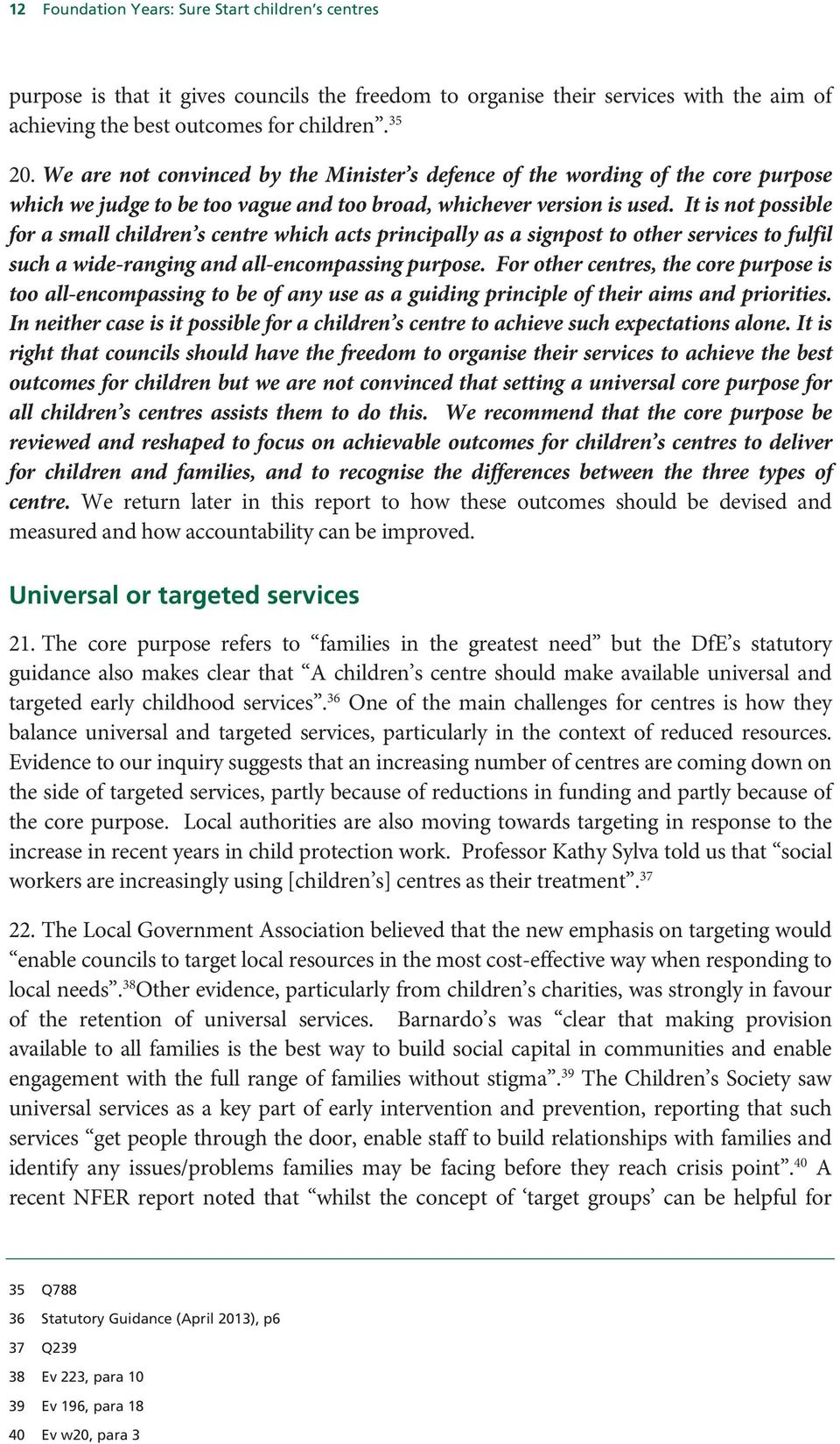 It is not possible for a small children s centre which acts principally as a signpost to other services to fulfil such a wide-ranging and all-encompassing purpose.