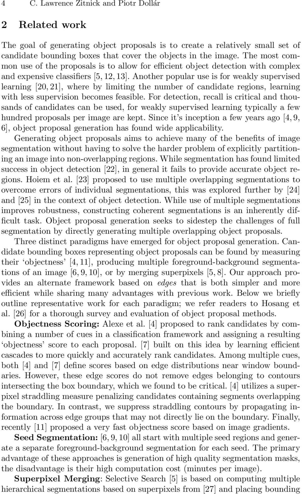 Another popular use is for weakly supervised learning [20, 21], where by limiting the number of candidate regions, learning with less supervision becomes feasible.