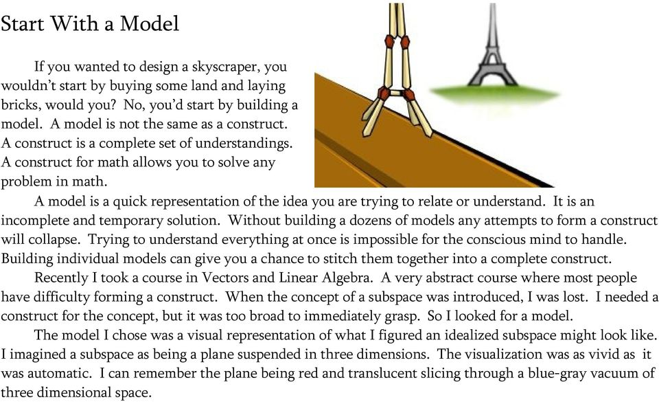 A model is a quick representation of the idea you are trying to relate or understand. It is an incomplete and temporary solution.