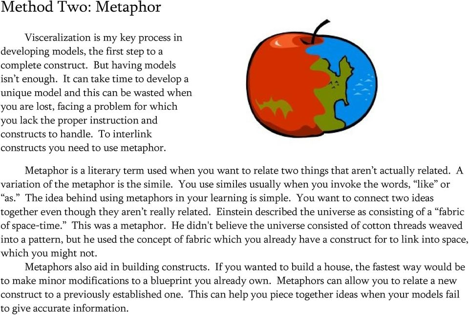 To interlink constructs you need to use metaphor. Metaphor is a literary term used when you want to relate two things that aren t actually related. A variation of the metaphor is the simile.