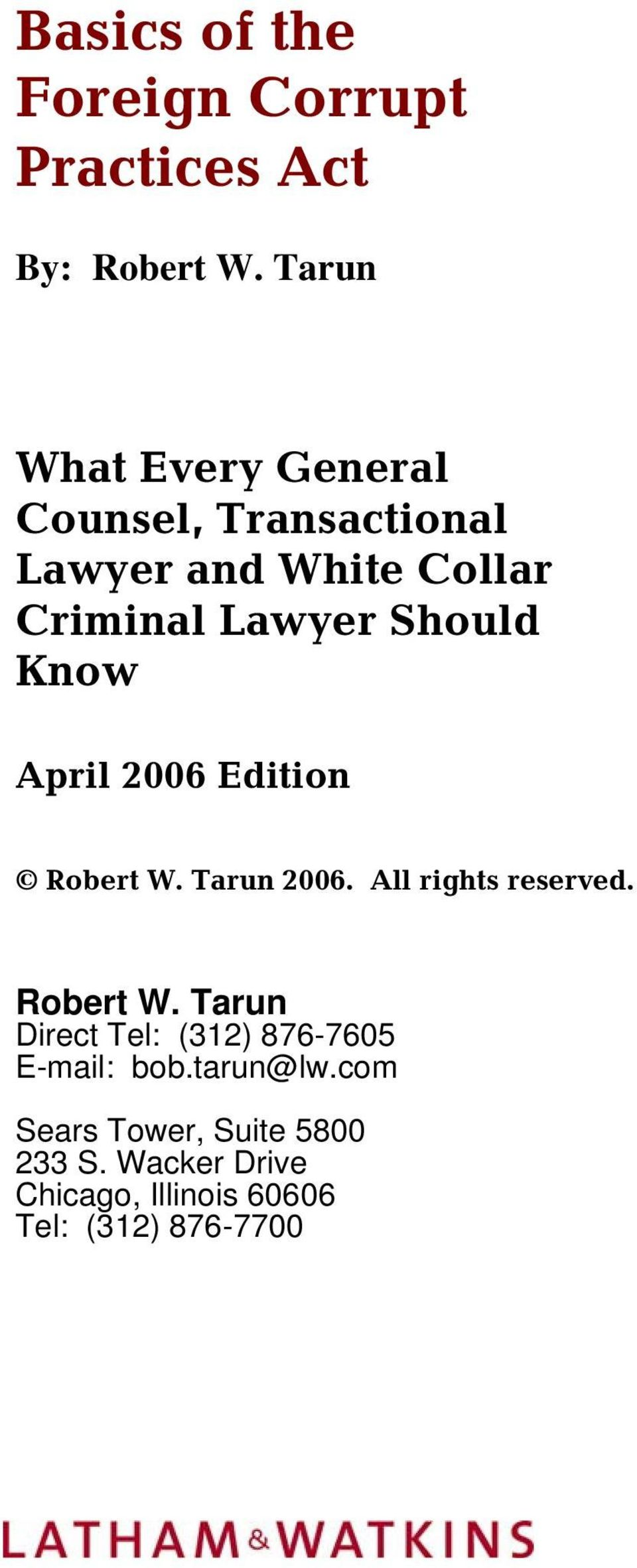 Should Know April 2006 Edition Robert W. Tarun 2006. All rights reserved. Robert W. Tarun Direct Tel: (312) 876-7605 E-mail: bob.
