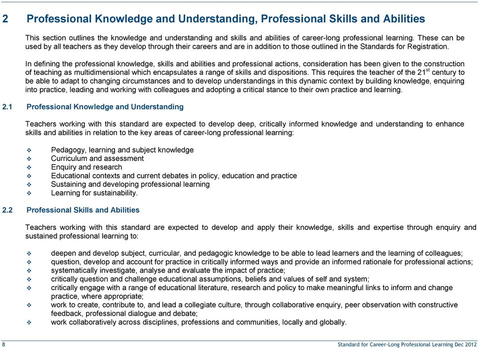 In defining the professional knowledge, skills and abilities and professional actions, consideration has been given to the construction of teaching as multidimensional which encapsulates a range of
