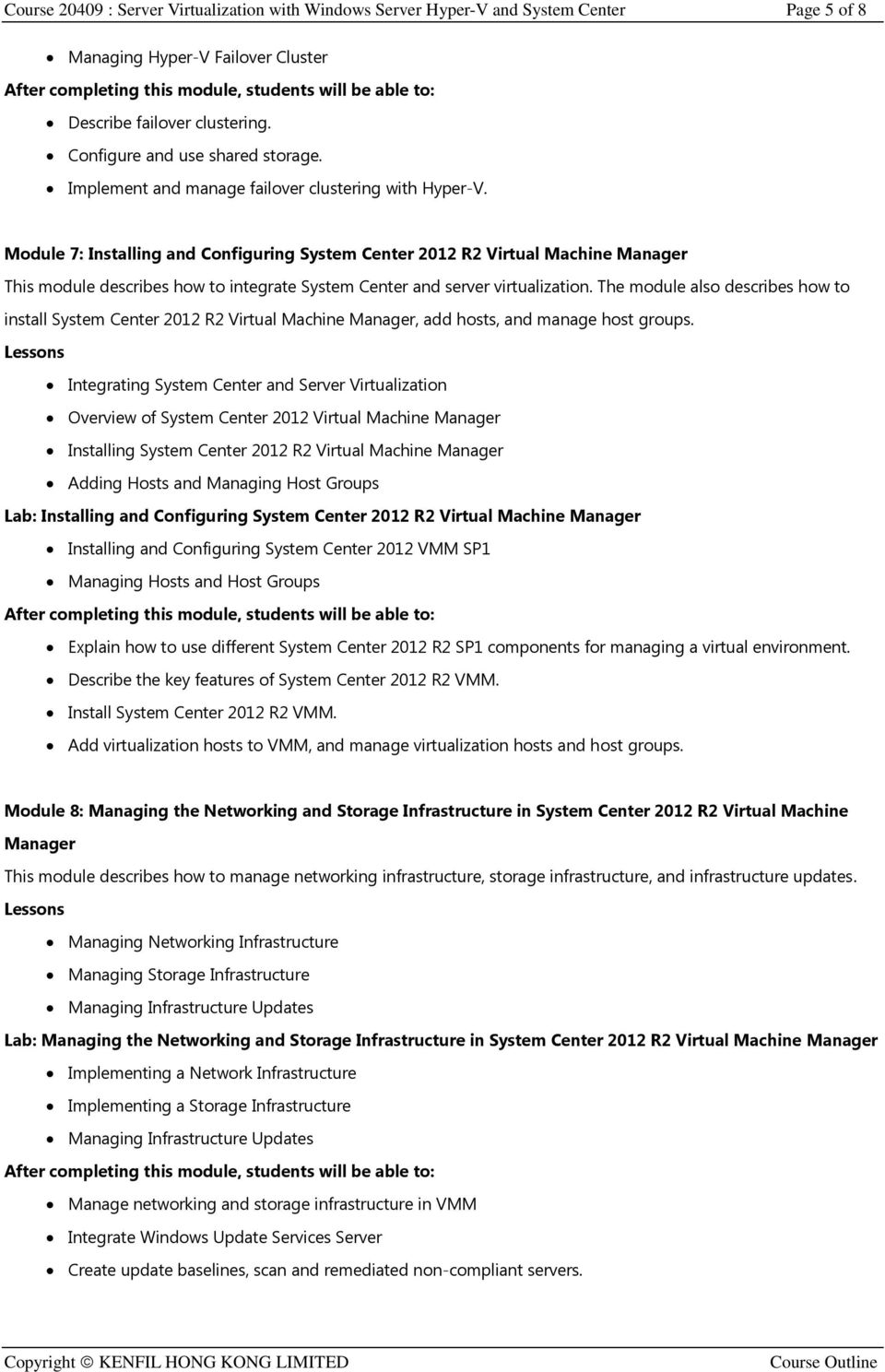Module 7: Installing and Configuring System Center 2012 R2 Virtual Machine Manager This module describes how to integrate System Center and server virtualization.