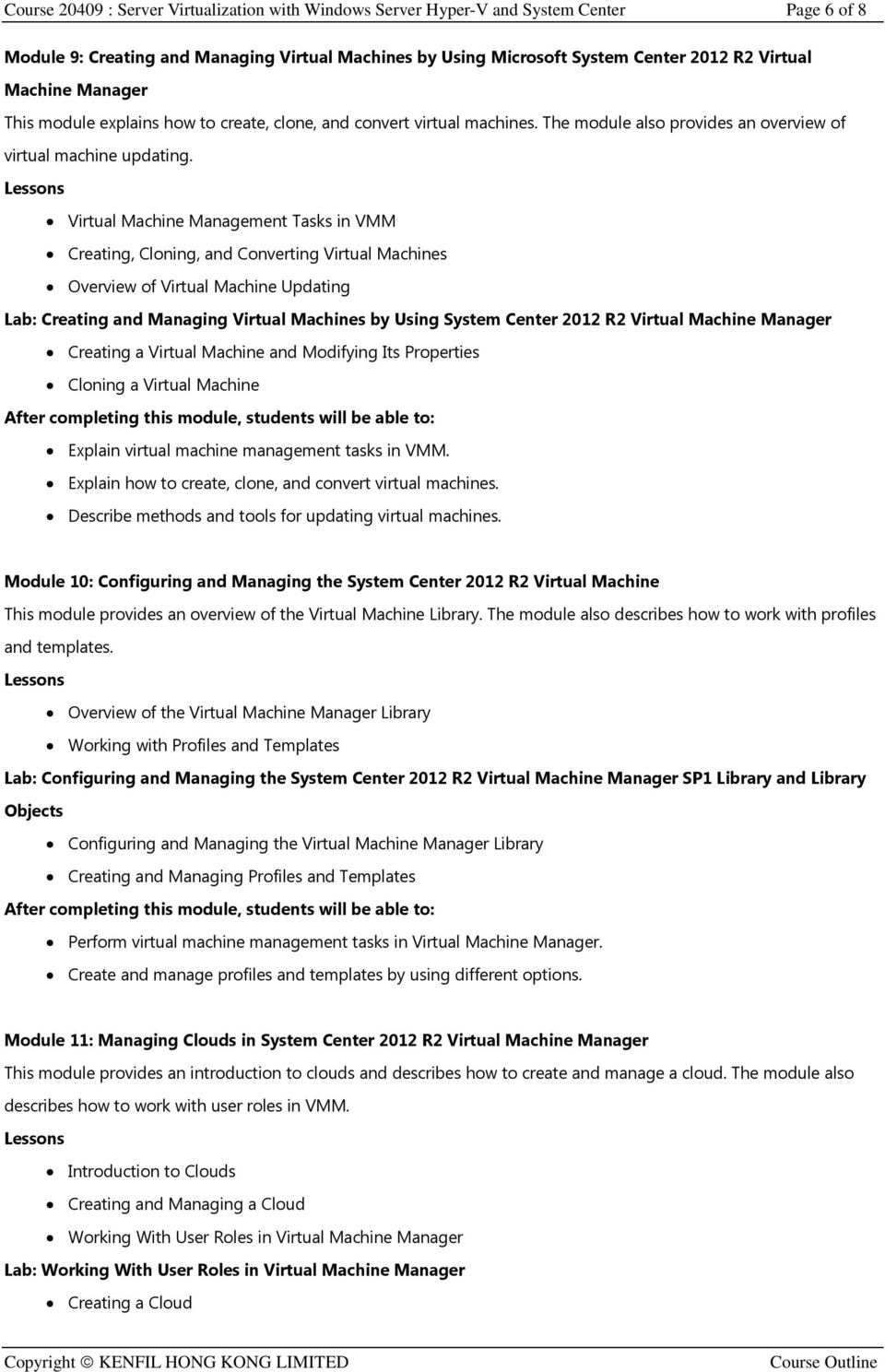 Virtual Machine Management Tasks in VMM Creating, Cloning, and Converting Virtual Machines Overview of Virtual Machine Updating Lab: Creating and Managing Virtual Machines by Using System Center 2012