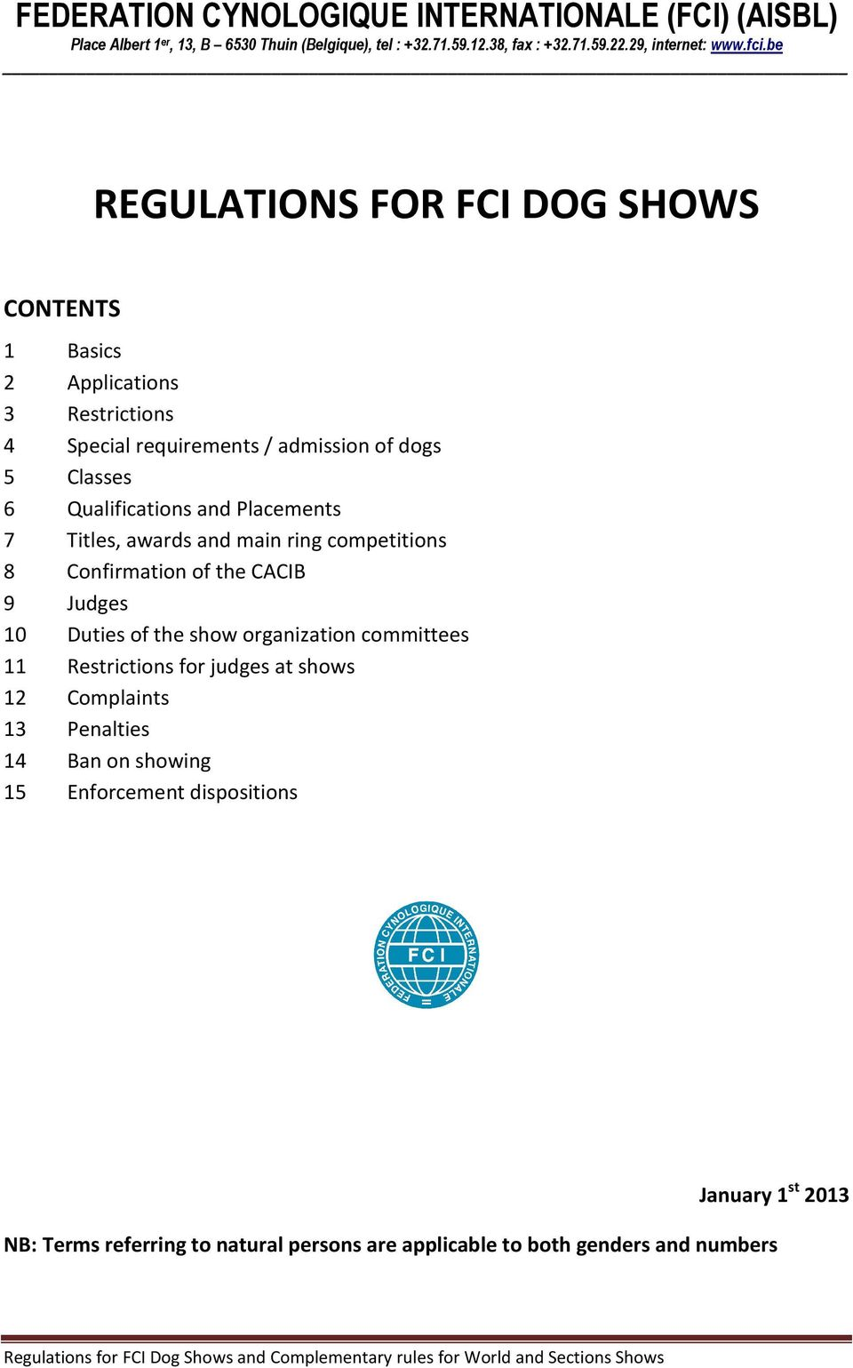 main ring competitions 8 Confirmation of the CACIB 9 Judges 10 Duties of the show organization committees 11 Restrictions for judges at shows 12 Complaints 13 Penalties 14 Ban on showing