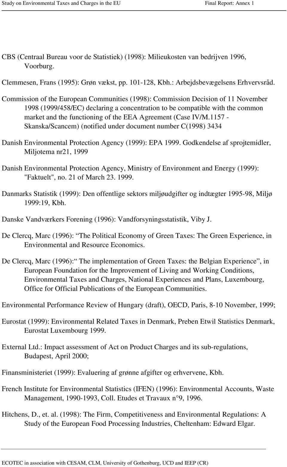Agreement (Case IV/M.1157 - Skanska/Scancem) (notified under document number C(1998) 3434 Danish Environmental Protection Agency (1999): EPA 1999.