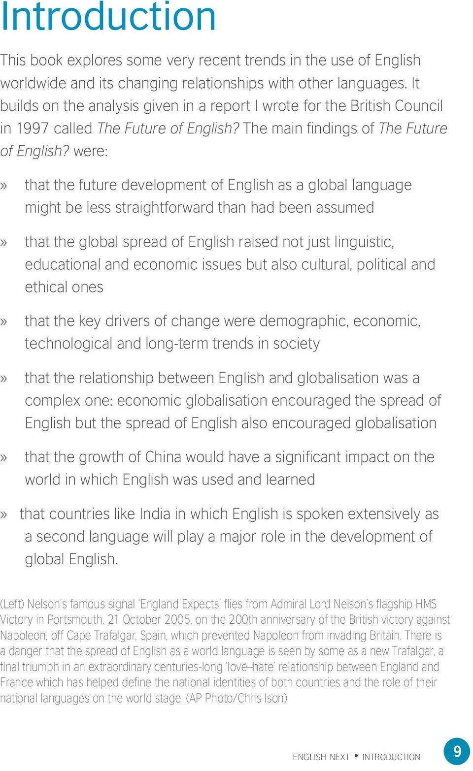 were:» that the future development of English as a global language might be less straightforward than had been assumed» that the global spread of English raised not just linguistic, educational and