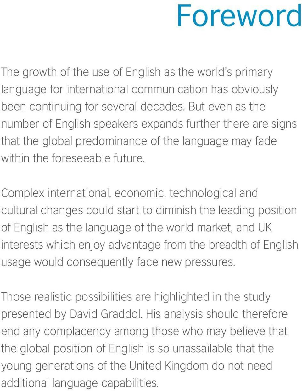 Complex international, economic, technological and cultural changes could start to diminish the leading position of English as the language of the world market, and UK interests which enjoy advantage