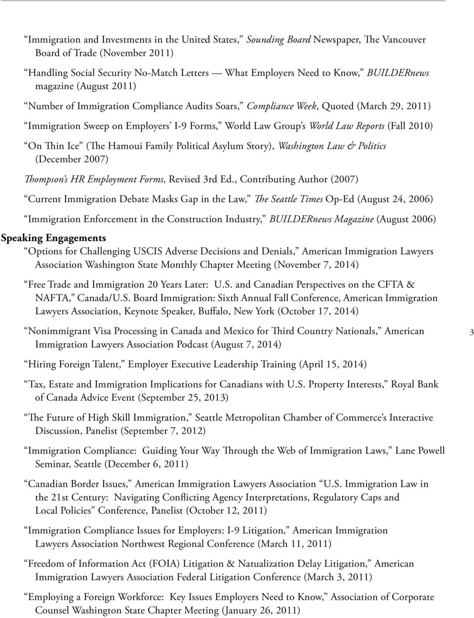 Reports (Fall 2010) On Thin Ice (The Hamoui Family Political Asylum Story), Washington Law & Politics (December 2007) Thompson s HR Employment Forms, Revised 3rd Ed.