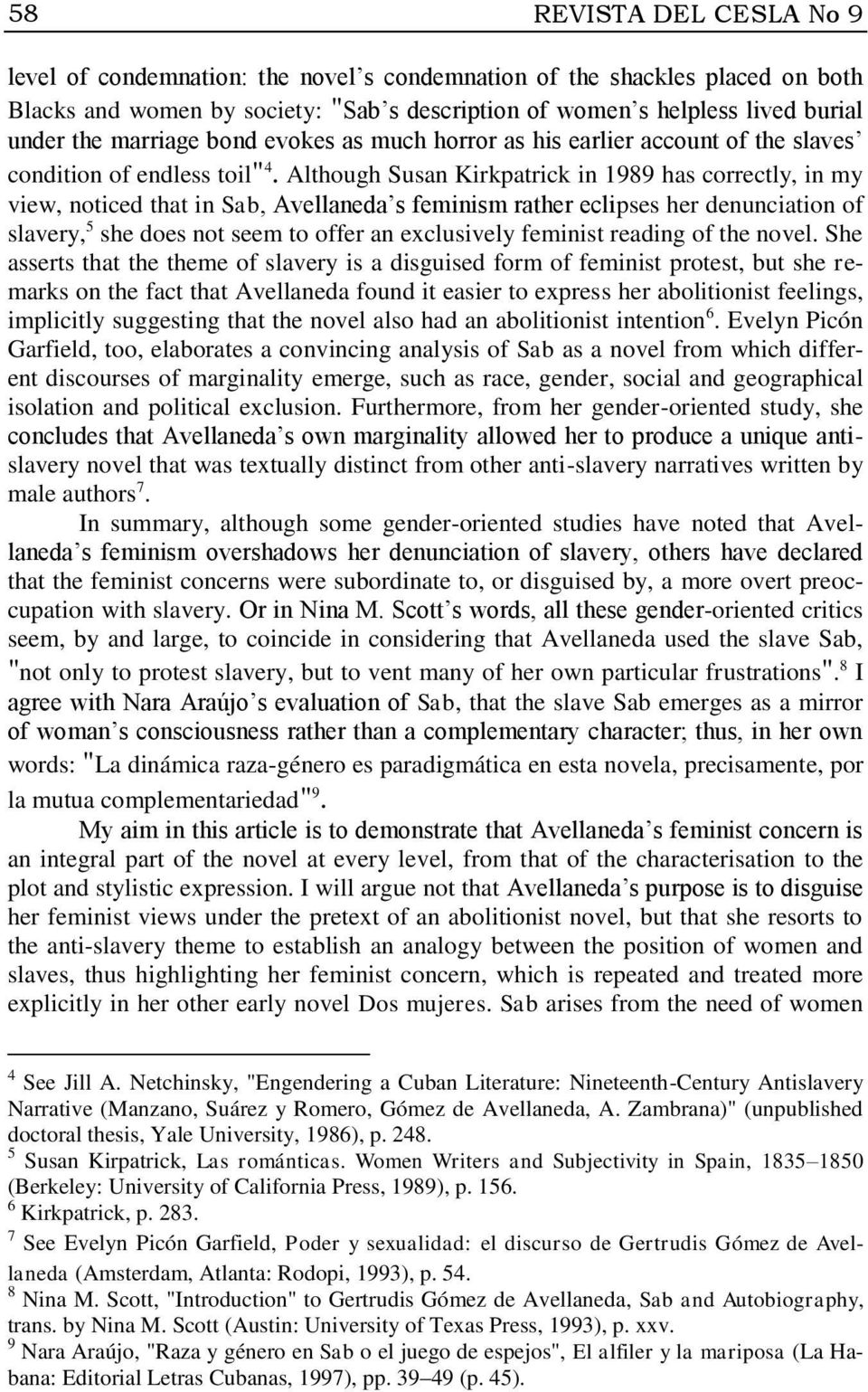 Although Susan Kirkpatrick in 1989 has correctly, in my view, noticed that in Sab, Avellaneda s feminism rather eclipses her denunciation of slavery, 5 she does not seem to offer an exclusively
