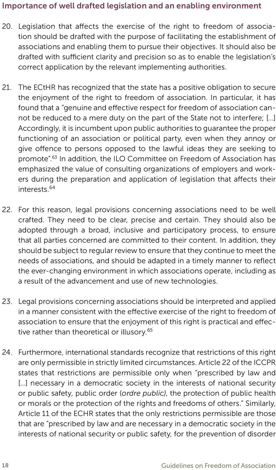 objectives. It should also be drafted with sufficient clarity and precision so as to enable the legislation s correct application by the relevant implementing authorities. 21.