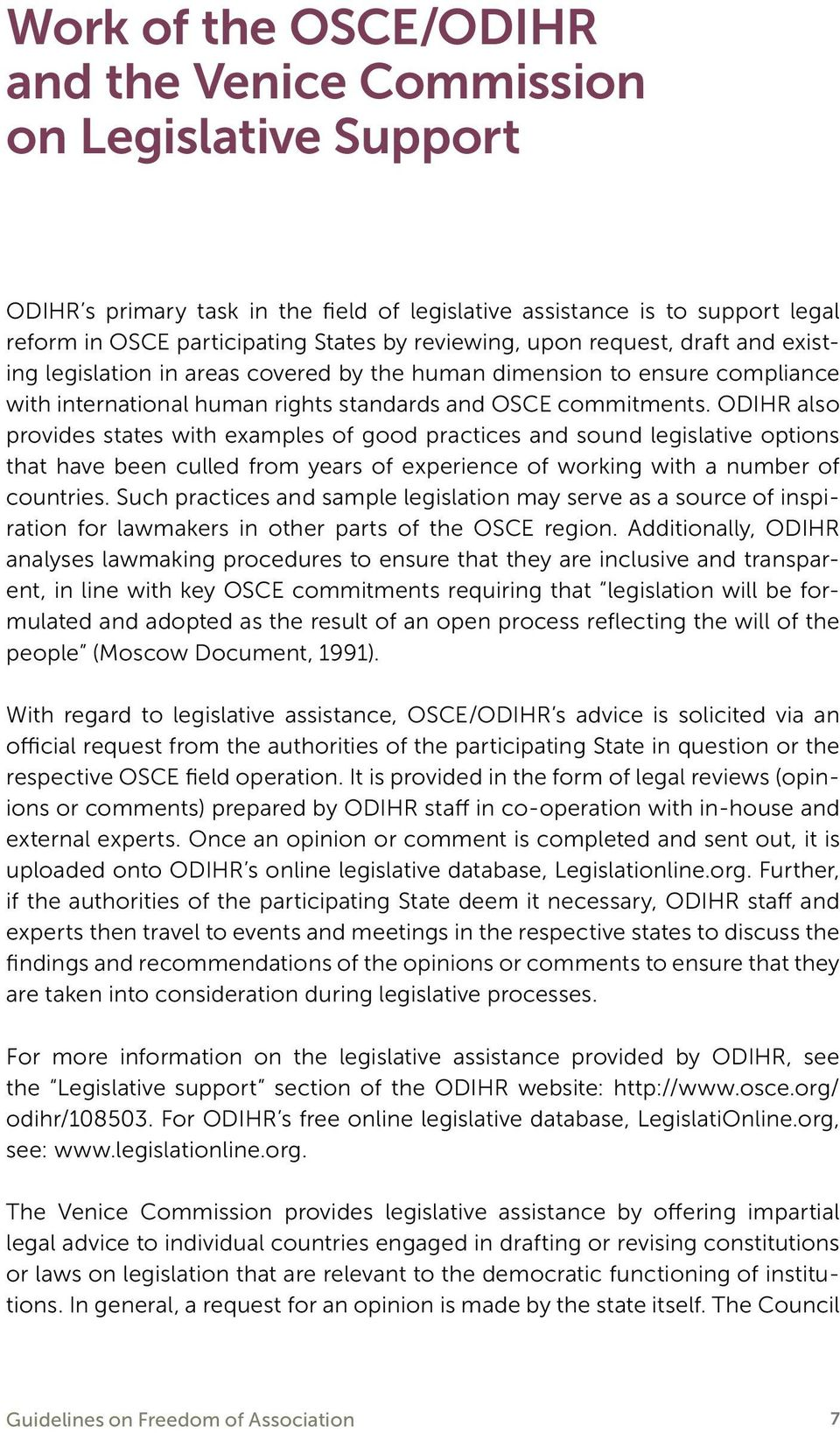 ODIHR also provides states with examples of good practices and sound legislative options that have been culled from years of experience of working with a number of countries.