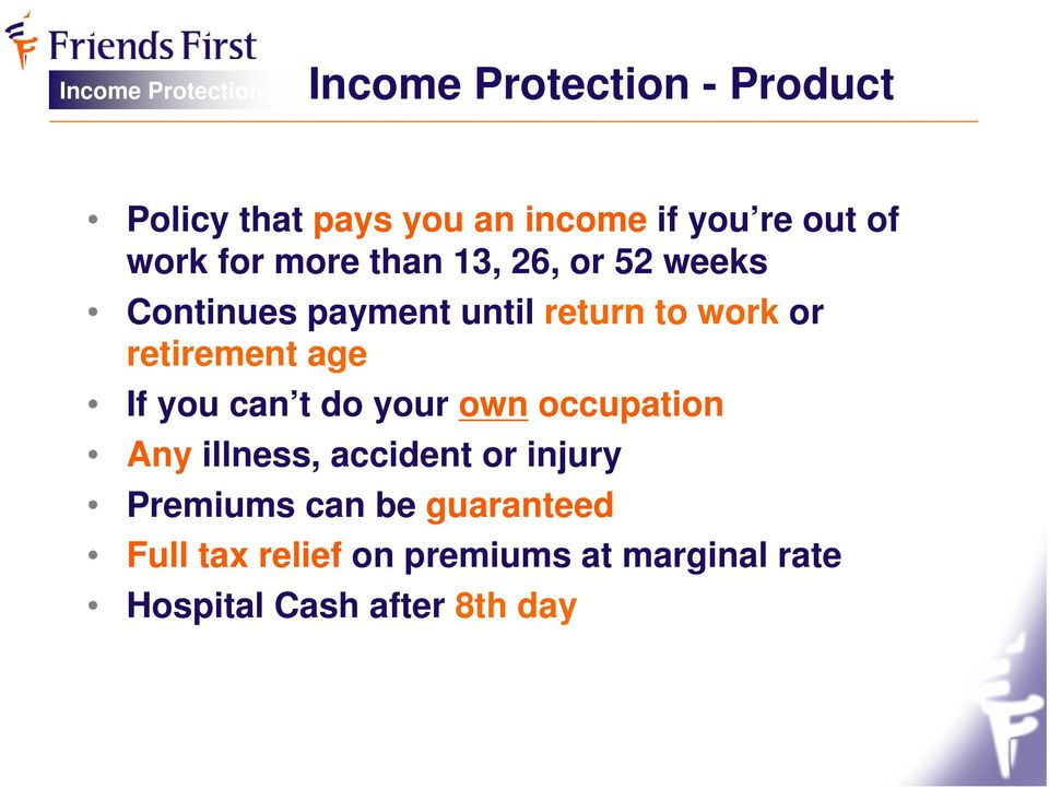 age If you can t do your own occupation Any illness, accident or injury Premiums can