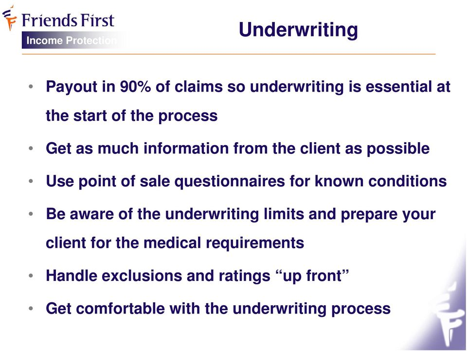 known conditions Be aware of the underwriting limits and prepare your client for the medical