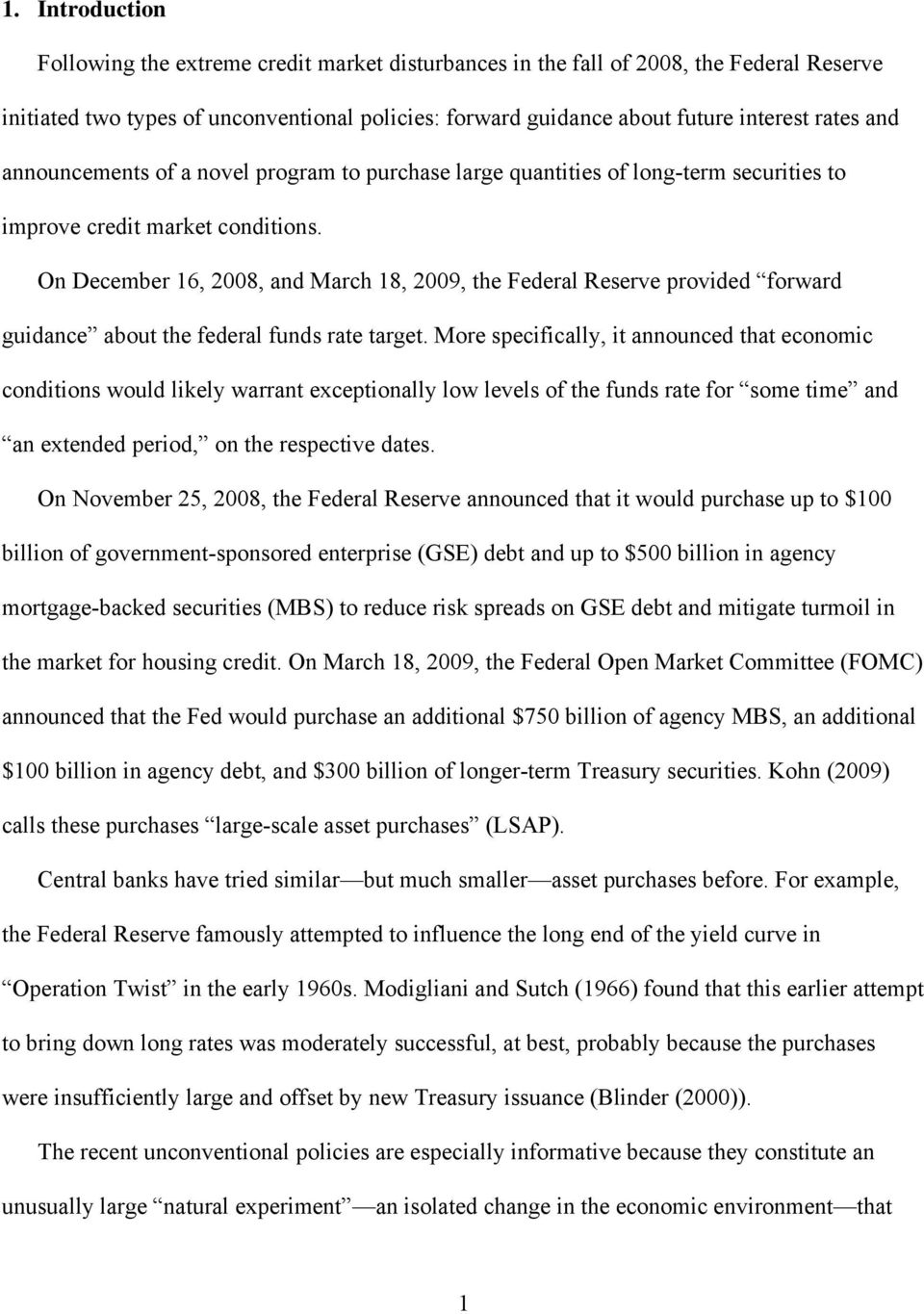 On December 16, 2008, and March 18, 2009, the Federal Reserve provided forward guidance about the federal funds rate target.