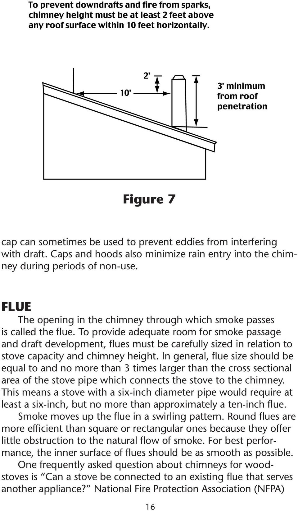 To provide adequate room for smoke passage and draft development, flues must be carefully sized in relation to stove capacity and chimney height.