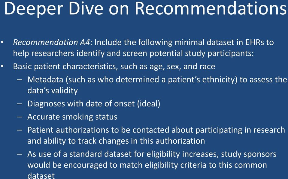 Diagnoses with date of onset (ideal) Accurate smoking status Patient authorizations to be contacted about participating in research and ability to track