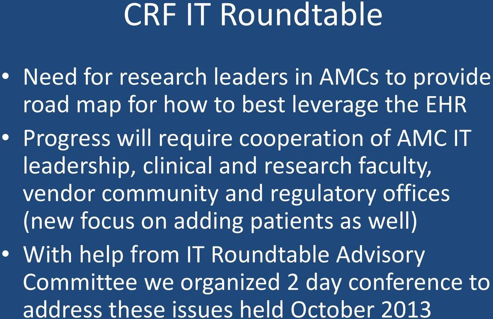 vendor community and regulatory offices (new focus on adding patients as well) With help from IT