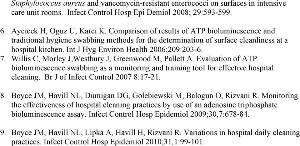 Willis C, Morley J,Westbury J, Greenwood M, Pallett A. Evaluation of ATP bioluminescence swabbing as a monitoring and training tool for effective hospital cleaning.