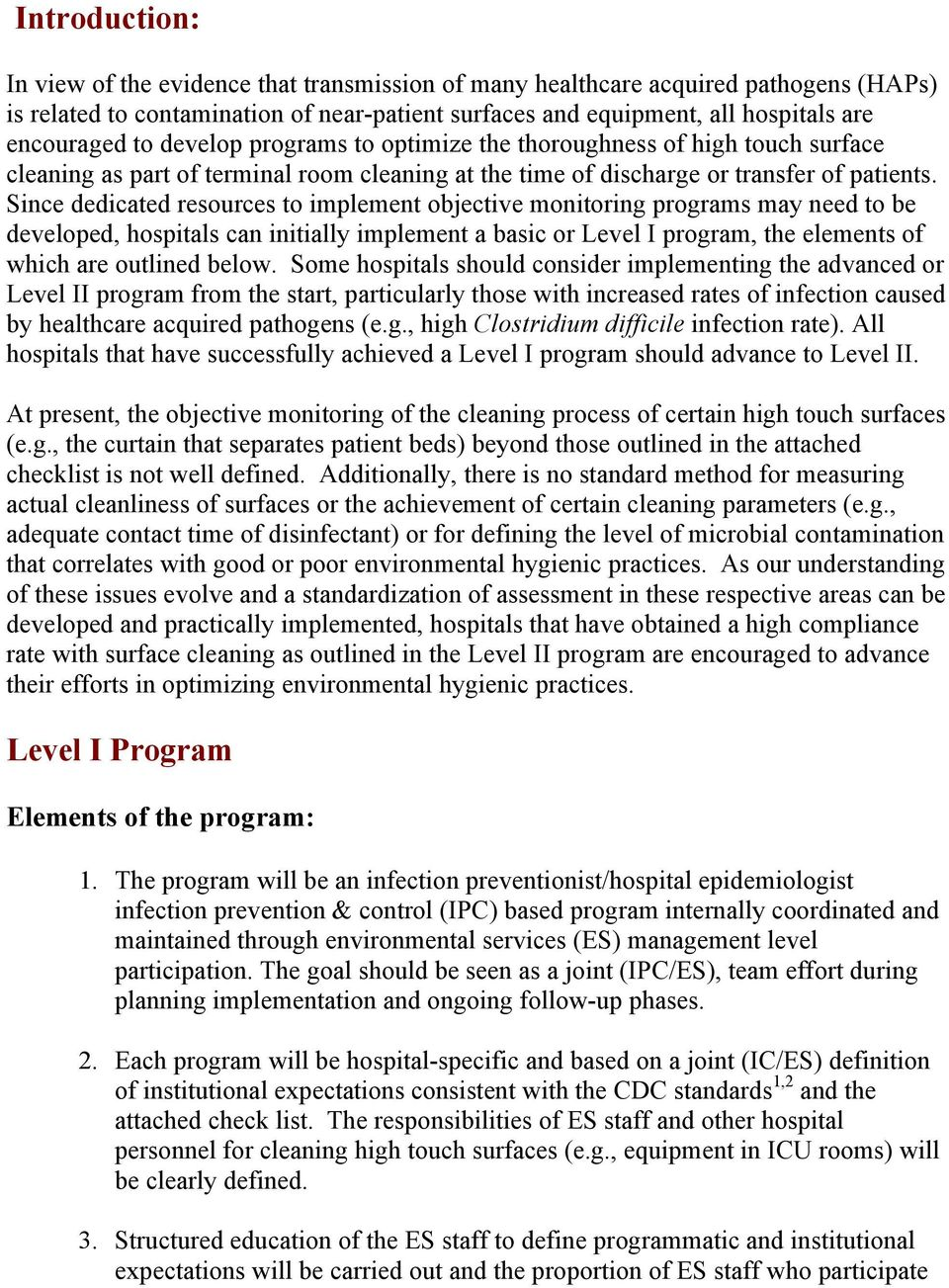 Since dedicated resources to implement objective monitoring programs may need to be developed, hospitals can initially implement a basic or Level I program, the elements of which are outlined below.