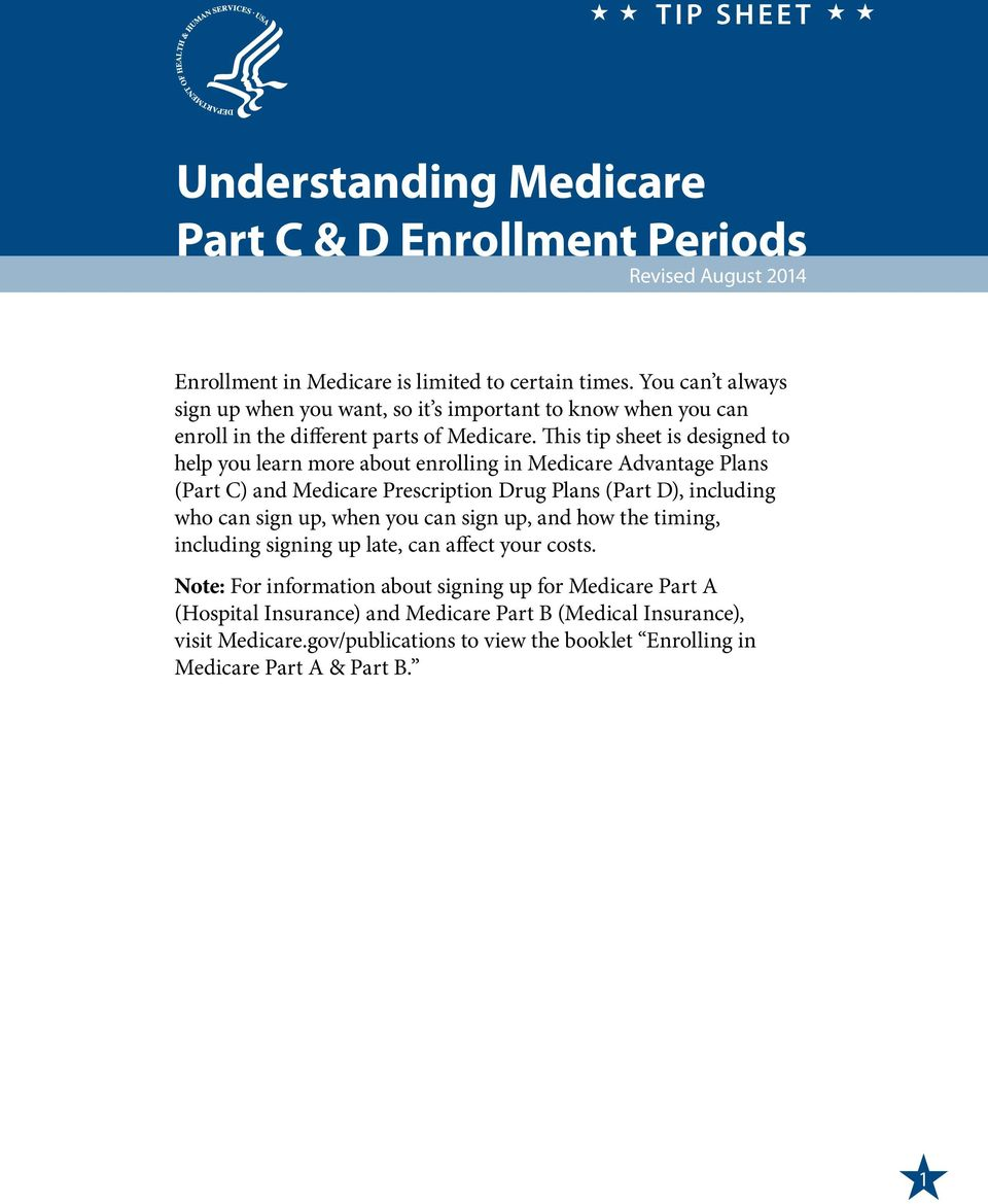 This tip sheet is designed to help you learn more about enrolling in Medicare Advantage Plans (Part C) and Plans (Part D), including who can sign up, when you can sign up, and