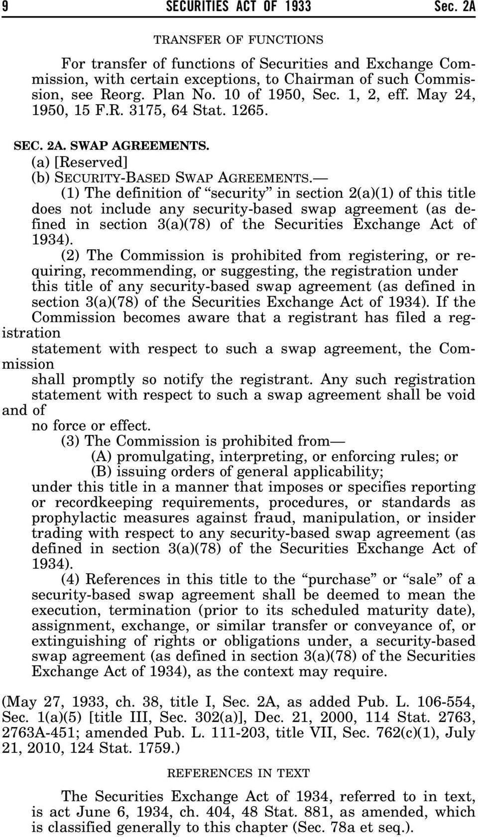 (1) The definition of security in section 2(a)(1) of this title does not include any security-based swap agreement (as defined in section 3(a)(78) of the Securities Exchange Act of 1934).