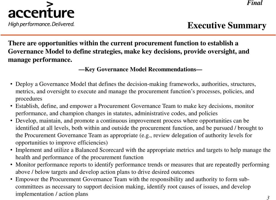 function s processes, policies, and procedures Establish, define, and empower a Procurement Governance Team to make key decisions, monitor performance, and champion changes in statutes,