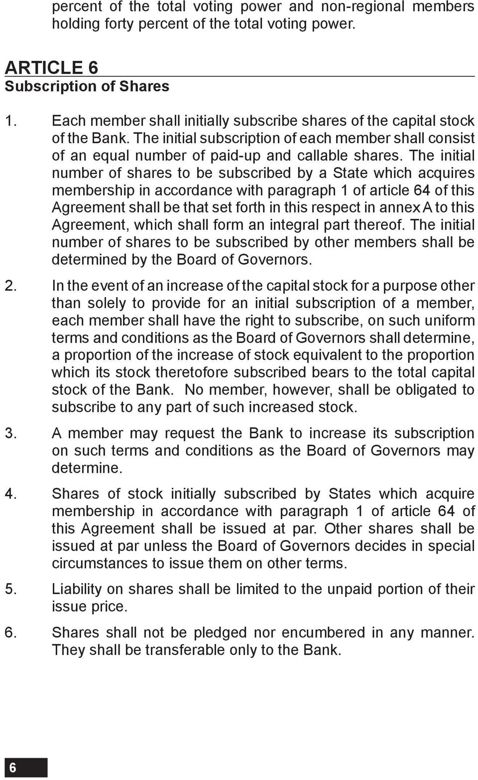 The initial number of shares to be subscribed by a State which acquires membership in accordance with paragraph 1 of article 64 of this Agreement shall be that set forth in this respect in annex A to