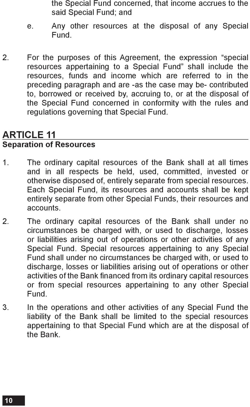 are -as the case may be- contributed to, borrowed or received by, accruing to, or at the disposal of the Special Fund concerned in conformity with the rules and regulations governing that Special