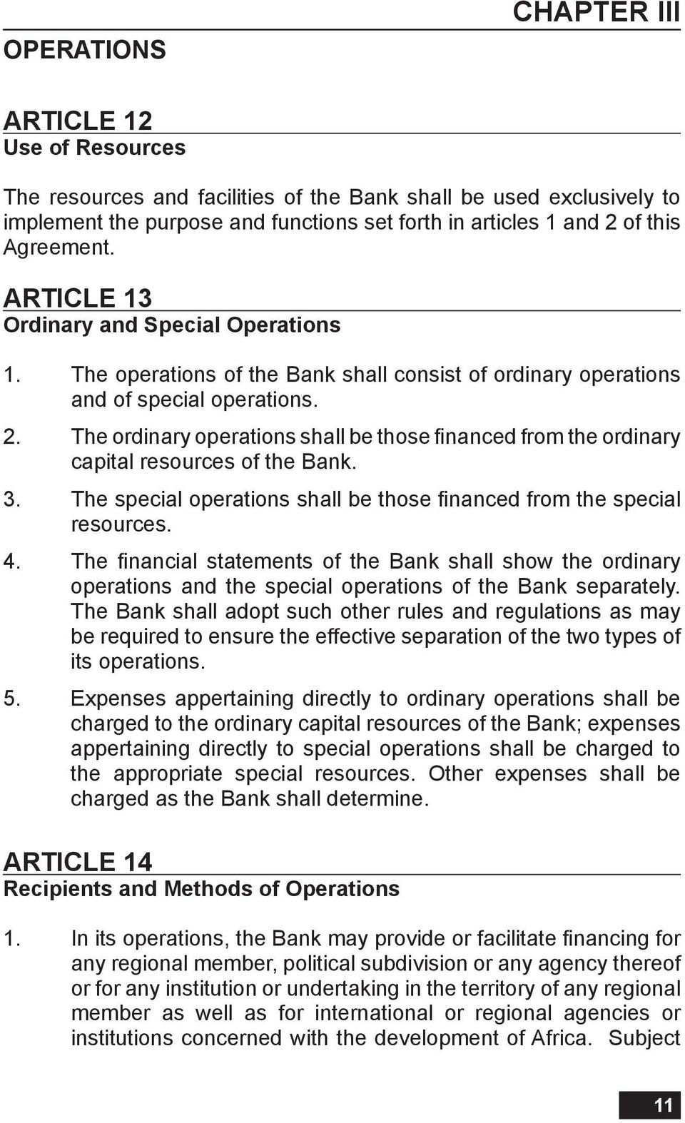 The ordinary operations shall be those financed from the ordinary capital resources of the Bank. 3. The special operations shall be those financed from the special resources. 4.