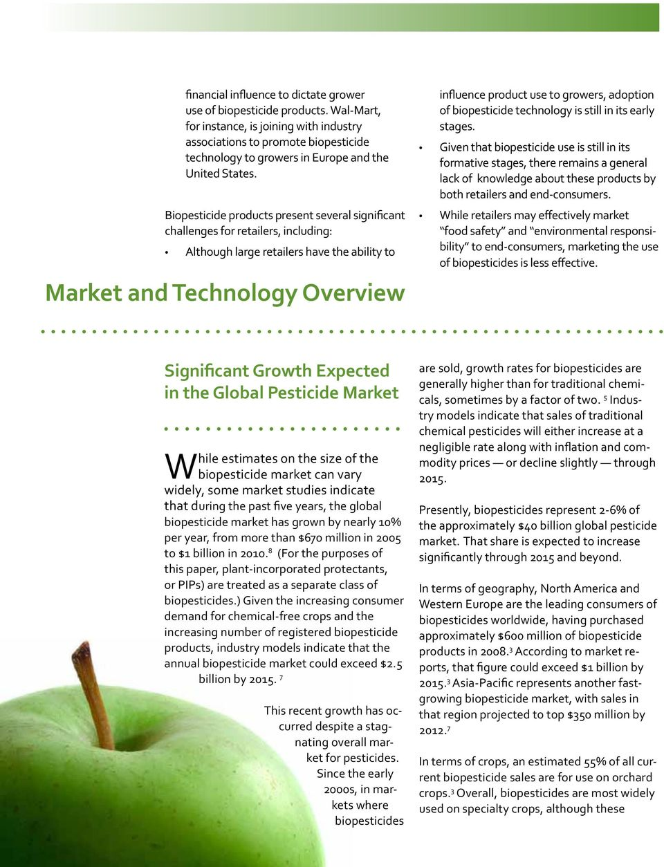Biopesticide products present several significant challenges for retailers, including: Although large retailers have the ability to Market and Technology Overview influence product use to growers,